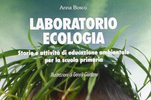 Laboratorio ecologia: storie e attività di educazione ambientale per la scuola primaria